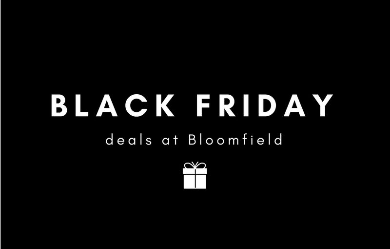 Black Friday deals at Bloomfield!